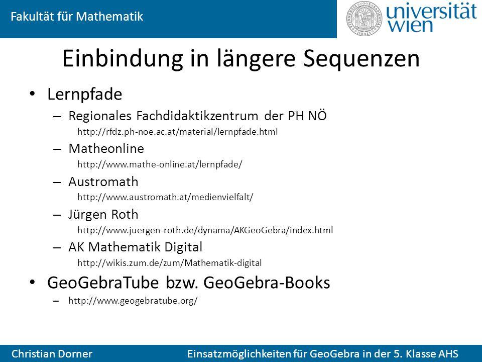 Fakultät für Mathematik Christian Dorner Einsatzmöglichkeiten für GeoGebra in der 5. Klasse AHS Einbindung in längere Sequenzen Lernpfade – Regionales