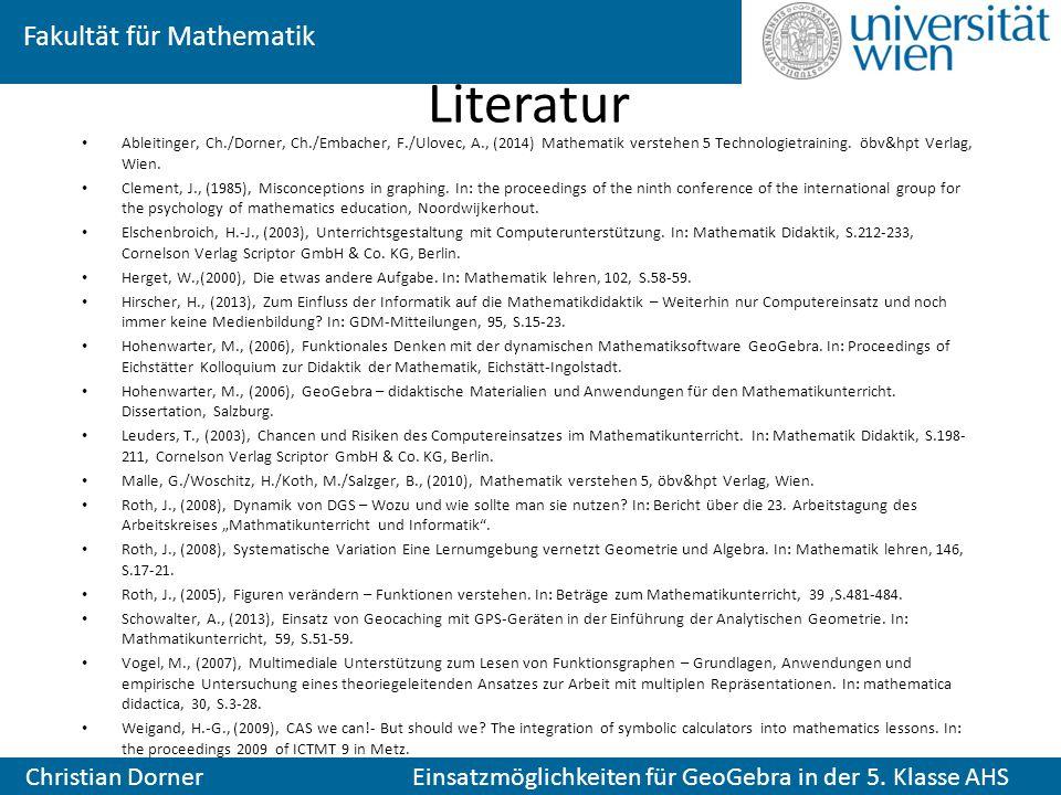 Fakultät für Mathematik Christian Dorner Einsatzmöglichkeiten für GeoGebra in der 5. Klasse AHS Literatur Ableitinger, Ch./Dorner, Ch./Embacher, F./Ul