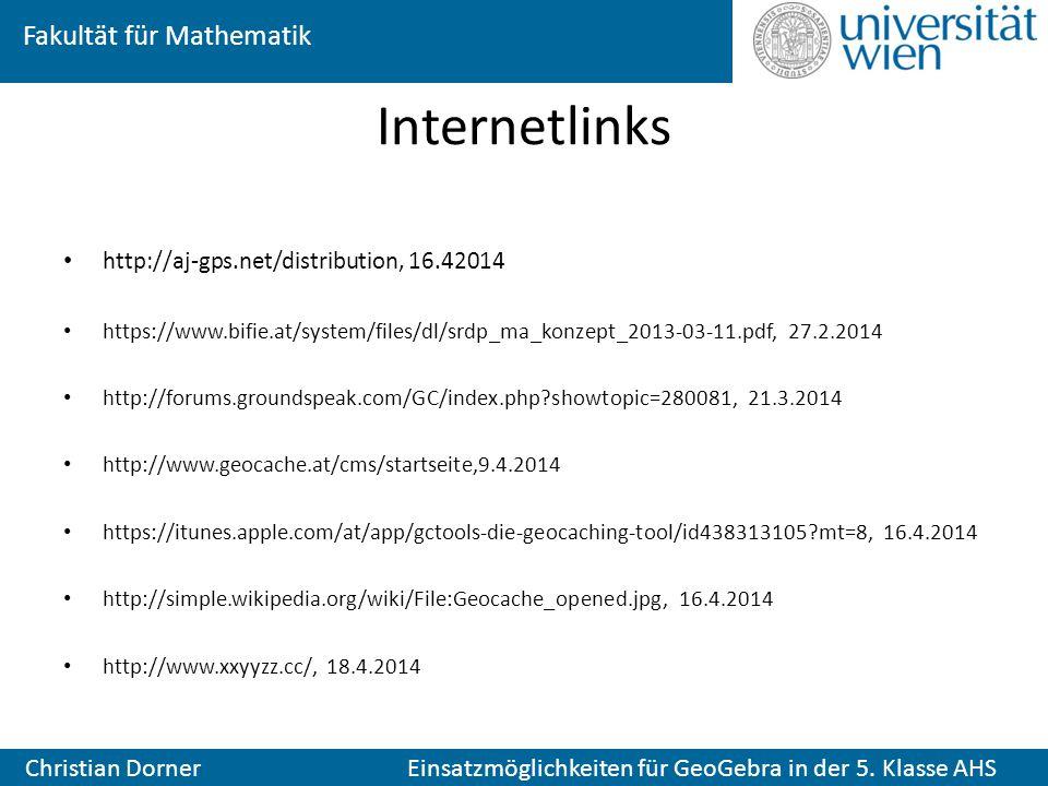 Fakultät für Mathematik Christian Dorner Einsatzmöglichkeiten für GeoGebra in der 5. Klasse AHS Internetlinks http://aj-gps.net/distribution, 16.42014