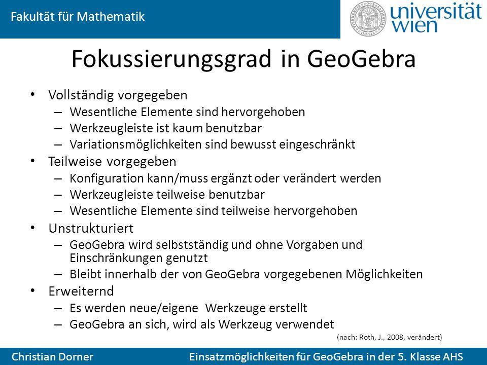 Fakultät für Mathematik Christian Dorner Einsatzmöglichkeiten für GeoGebra in der 5. Klasse AHS Fokussierungsgrad in GeoGebra Vollständig vorgegeben –