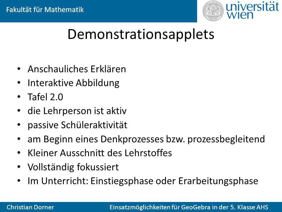 Fakultät für Mathematik Christian Dorner Einsatzmöglichkeiten für GeoGebra in der 5. Klasse AHS Demonstrationsapplets Anschauliches Erklären Interakti