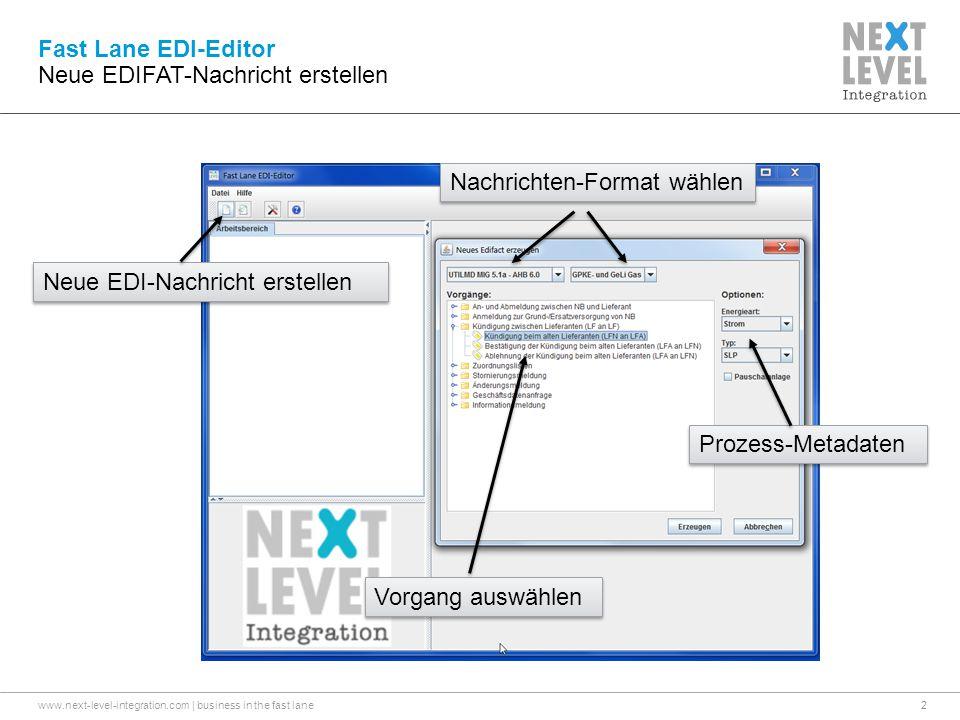 www.next-level-integration.com | business in the fast lane2 Fast Lane EDI-Editor Neue EDIFAT-Nachricht erstellen Neue EDI-Nachricht erstellen Nachrichten-Format wählen Vorgang auswählen Prozess-Metadaten