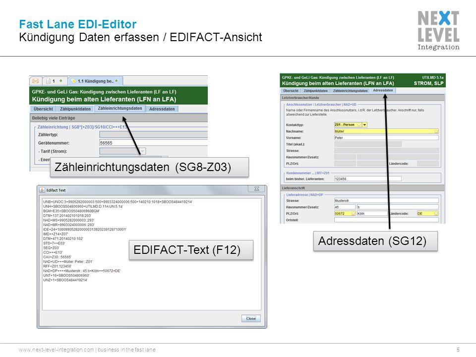 www.next-level-integration.com | business in the fast lane5 Fast Lane EDI-Editor Kündigung Daten erfassen / EDIFACT-Ansicht Zähleinrichtungsdaten (SG8-Z03) Adressdaten (SG12) EDIFACT-Text (F12)