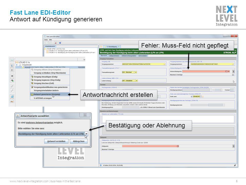 www.next-level-integration.com | business in the fast lane6 Fast Lane EDI-Editor Antwort auf Kündigung generieren Antwortnachricht erstellen Bestätigung oder Ablehnung Fehler: Muss-Feld nicht gepflegt