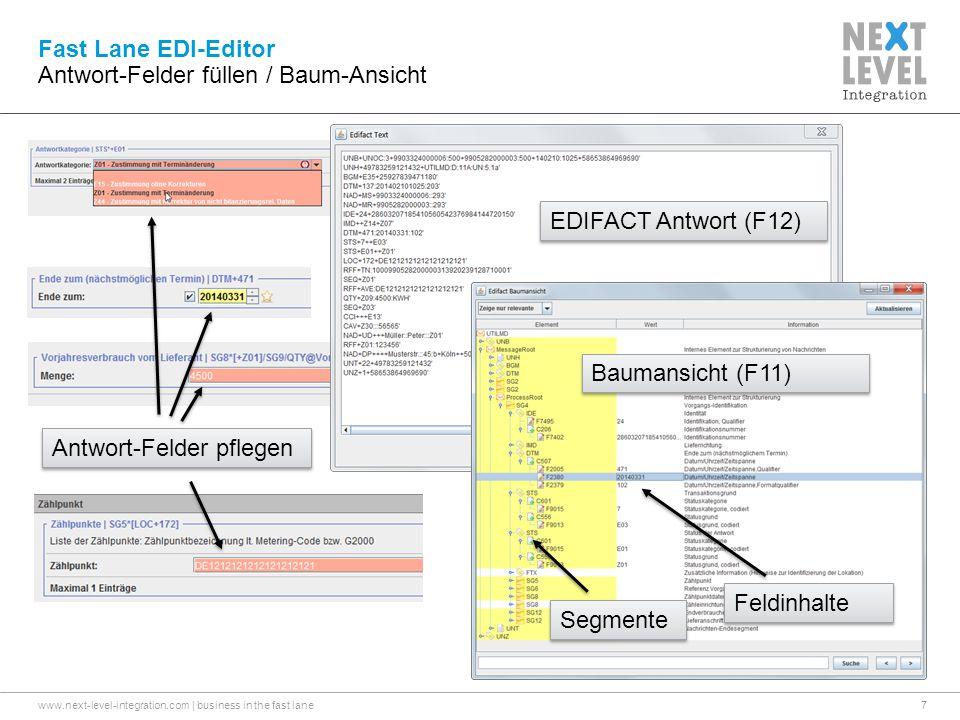 www.next-level-integration.com | business in the fast lane7 Fast Lane EDI-Editor Antwort-Felder füllen / Baum-Ansicht Antwort-Felder pflegen EDIFACT Antwort (F12) Baumansicht (F11) Segmente Feldinhalte