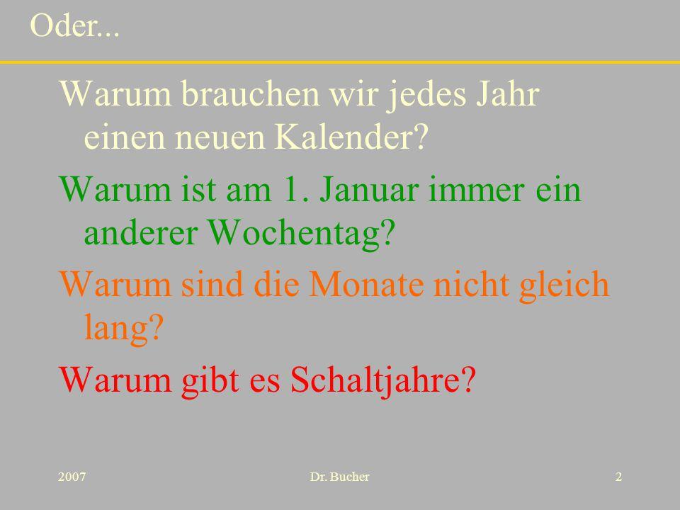 Warum gibt es keinen 30. Februar? Eine kurze Geschichte des Kalenders 2. Wochenend-Uni für Körperbehinderte Allgäu am 15. November 2008 Dr. Jürgen Buc