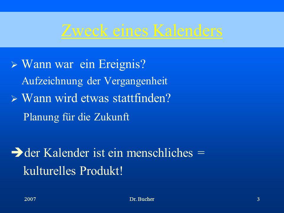 Dr. Bucher22007 Warum brauchen wir jedes Jahr einen neuen Kalender? Warum ist am 1. Januar immer ein anderer Wochentag? Warum sind die Monate nicht gl