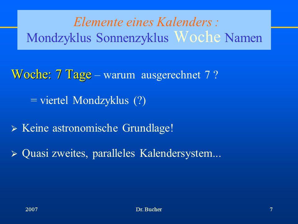 Dr. Bucher62007 Elemente eines Kalenders : Mondzyklus Sonnenzyklus Woche Namen Wie viele Tage hat ein Jahr? Sonnenzyklus = Umlauf der Erde um die Sonn