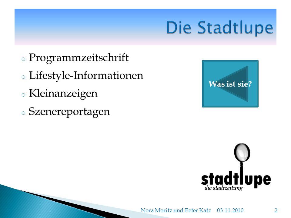 oPoProgrammzeitschrift oLoLifestyle-Informationen oKoKleinanzeigen oSoSzenereportagen 03.11.2010 Nora Moritz und Peter Katz 2 Was ist sie?