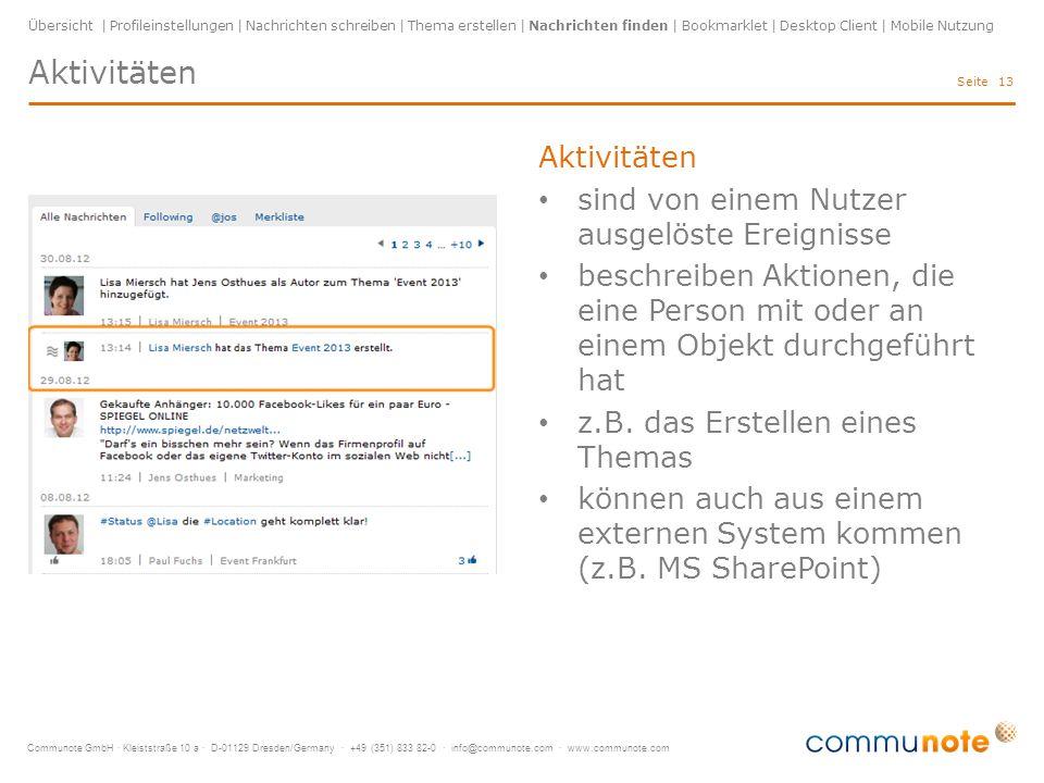 Communote GmbH · Kleiststraße 10 a · D-01129 Dresden/Germany · +49 (351) 833 82-0 · info@communote.com · www.communote.com Seite Aktivitäten 13 Aktivitäten sind von einem Nutzer ausgelöste Ereignisse beschreiben Aktionen, die eine Person mit oder an einem Objekt durchgeführt hat z.B.