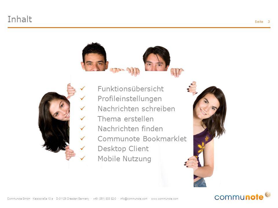 Communote GmbH · Kleiststraße 10 a · D-01129 Dresden/Germany · +49 (351) 833 82-0 · info@communote.com · www.communote.com Seite Inhalt 3 Funktionsübersicht Profileinstellungen Nachrichten schreiben Thema erstellen Nachrichten finden Communote Bookmarklet Desktop Client Mobile Nutzung