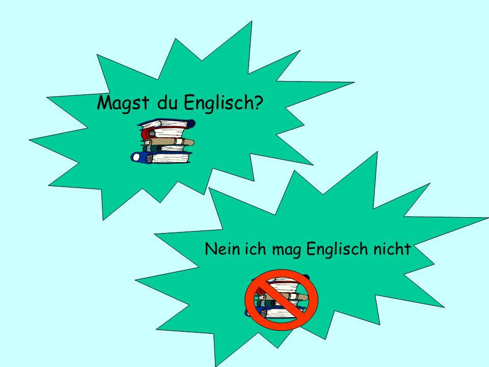 Magst du Englisch? Nein ich mag Englisch nicht
