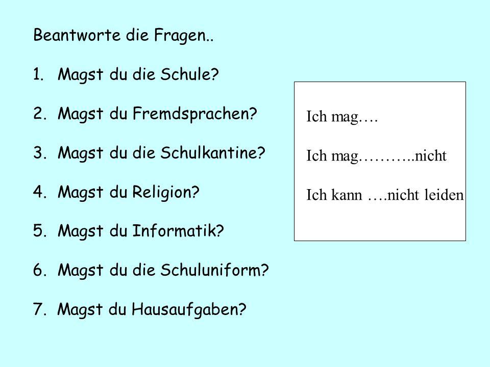 Beantworte die Fragen..1.Magst du die Schule. 2.Magst du Fremdsprachen.