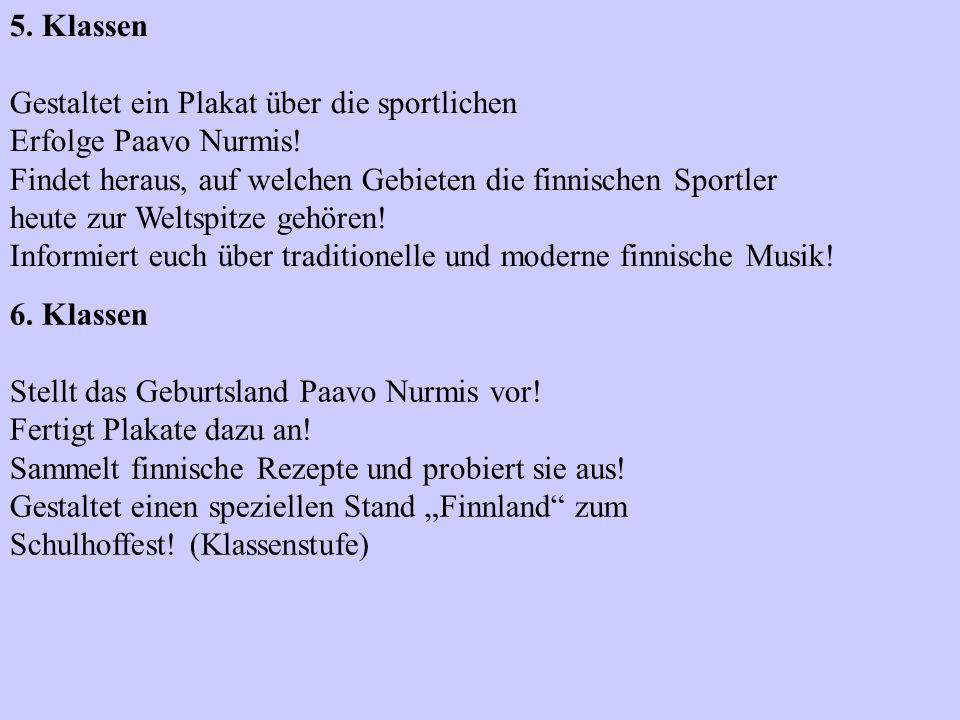 5. Klassen Gestaltet ein Plakat über die sportlichen Erfolge Paavo Nurmis! Findet heraus, auf welchen Gebieten die finnischen Sportler heute zur Welts