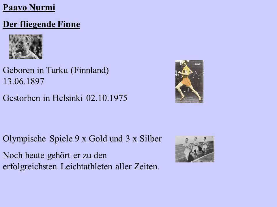Paavo Nurmi Der fliegende Finne Geboren in Turku (Finnland) 13.06.1897 Gestorben in Helsinki 02.10.1975 Olympische Spiele 9 x Gold und 3 x Silber Noch