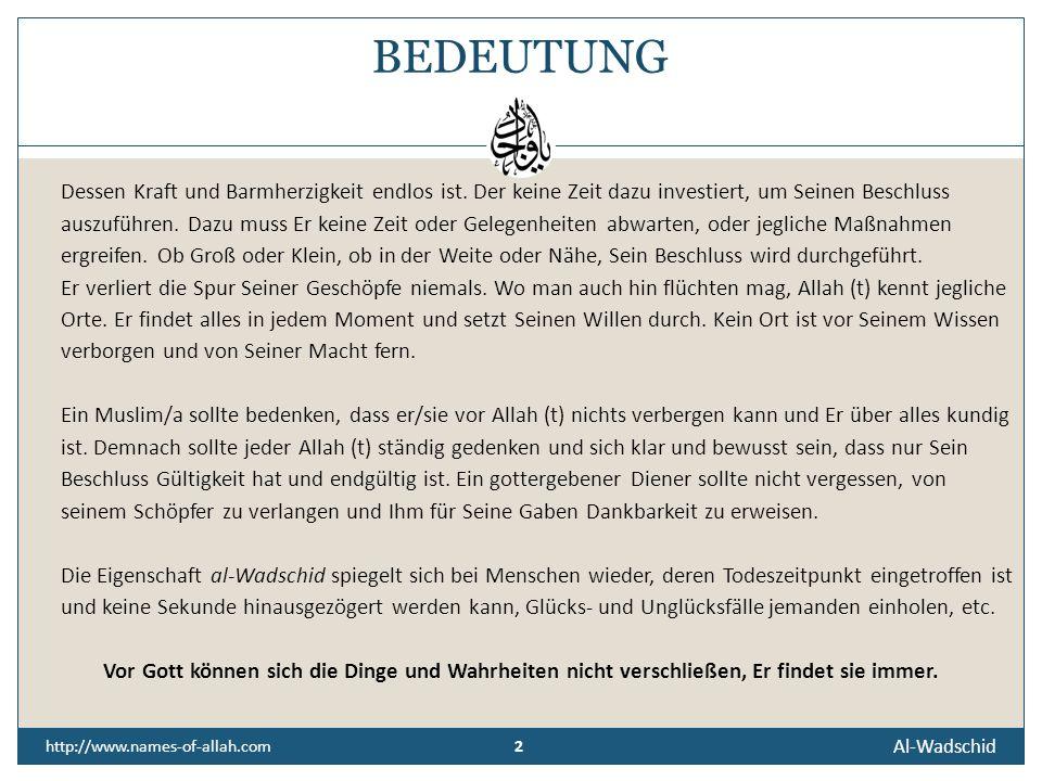 Al-Wadschid http://www.names-of-allah.com DER FINDENDE, DER DAS SEIN BRINGENDE Der Former, Der allen seienden Dingen ihr Sein verliehen hat.