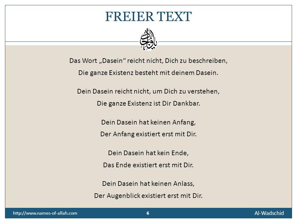 """6 Al-Wadschid 6 http://www.names-of-allah.com FREIER TEXT Das Wort """"Dasein reicht nicht, Dich zu beschreiben, Die ganze Existenz besteht mit deinem Dasein."""