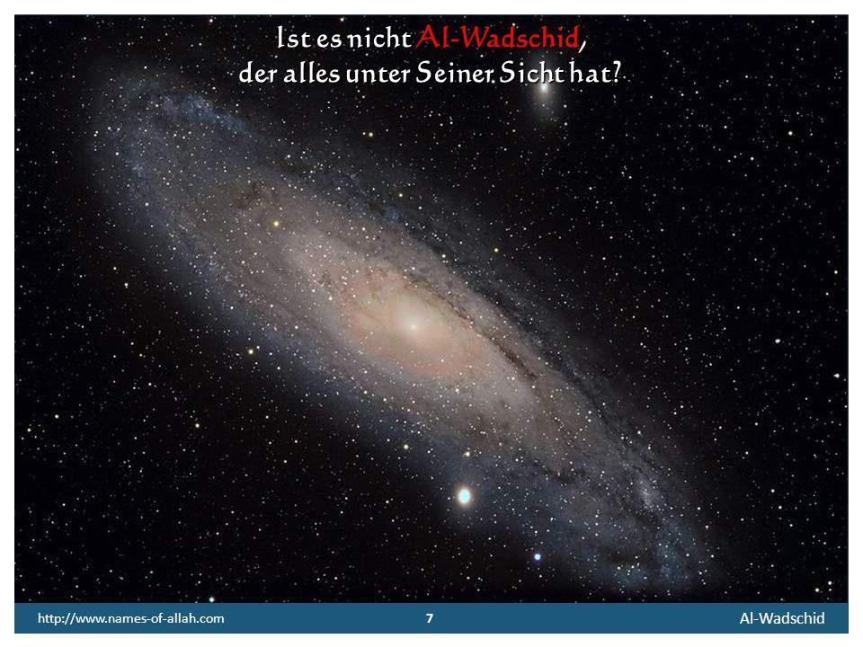 7 Al-Wadschid 7 http://www.names-of-allah.com Ist es nicht Al-Wadschid, der alles unter Seiner Sicht hat?