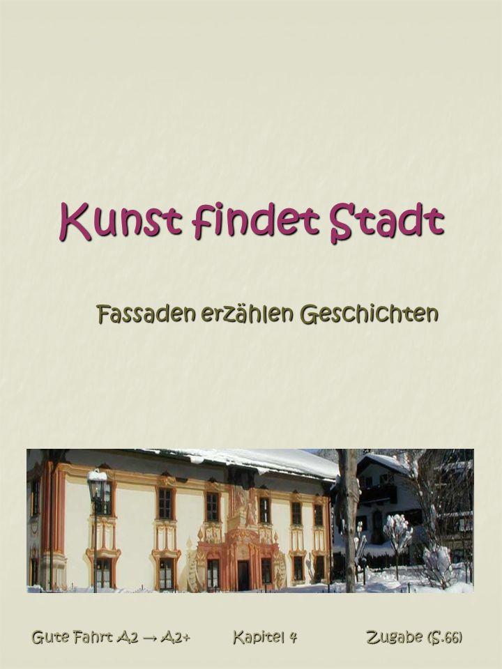 Kunst findet Stadt Fassaden erzählen Geschichten Gute Fahrt A2 → A2+ Kapitel 4 Zugabe (S.66)