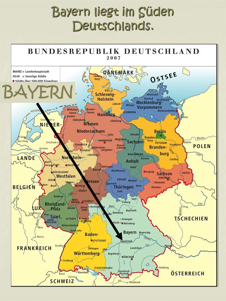 BAYERN Bayern liegt im Süden Deutschlands.