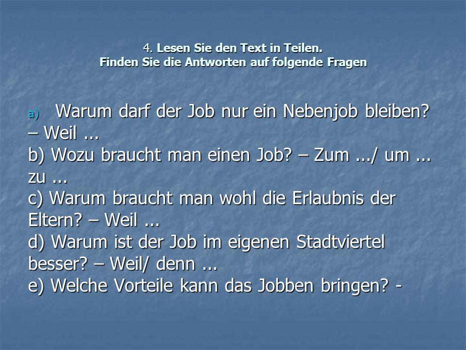 4. Lesen Sie den Text in Teilen. Finden Sie die Antworten auf folgende Fragen a) Warum darf der Job nur ein Nebenjob bleiben? – Weil... b) Wozu brauch