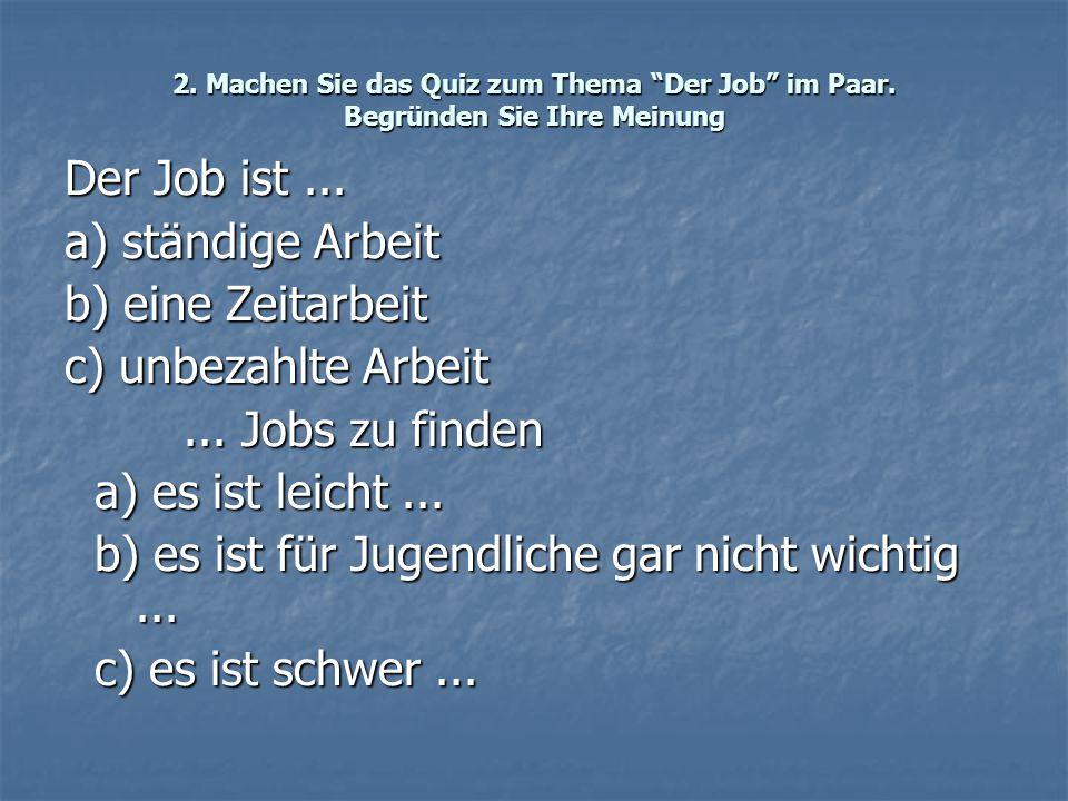 """2. Machen Sie das Quiz zum Thema """"Der Job"""" im Paar. Begründen Sie Ihre Meinung Der Job ist... a) ständige Arbeit b) eine Zeitarbeit c) unbezahlte Arbe"""