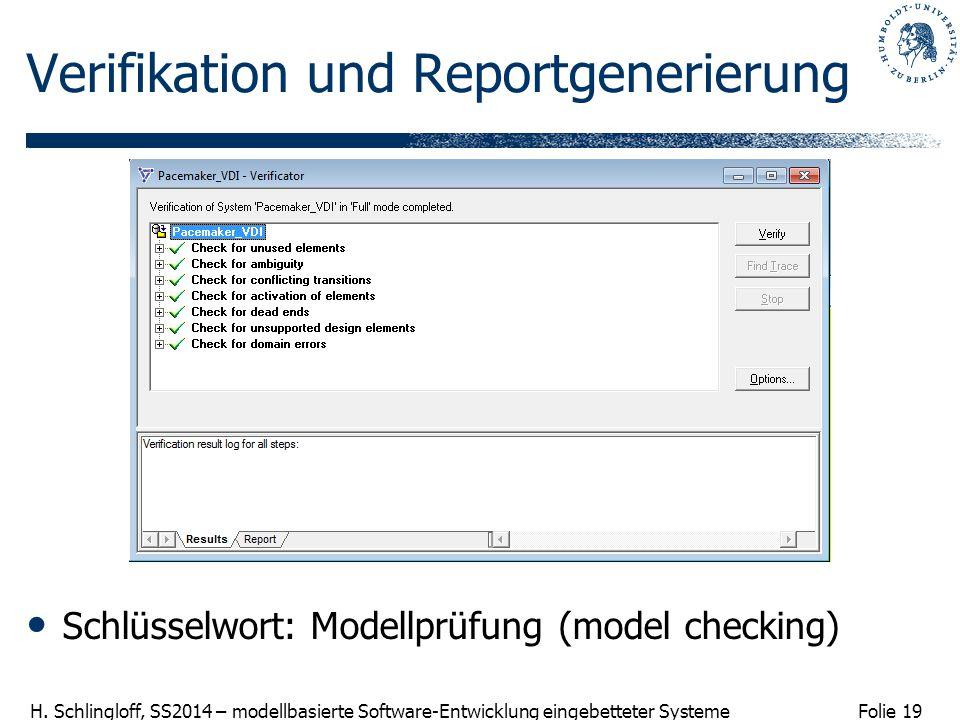 Folie 19 H. Schlingloff, SS2014 – modellbasierte Software-Entwicklung eingebetteter Systeme Verifikation und Reportgenerierung Schlüsselwort: Modellpr