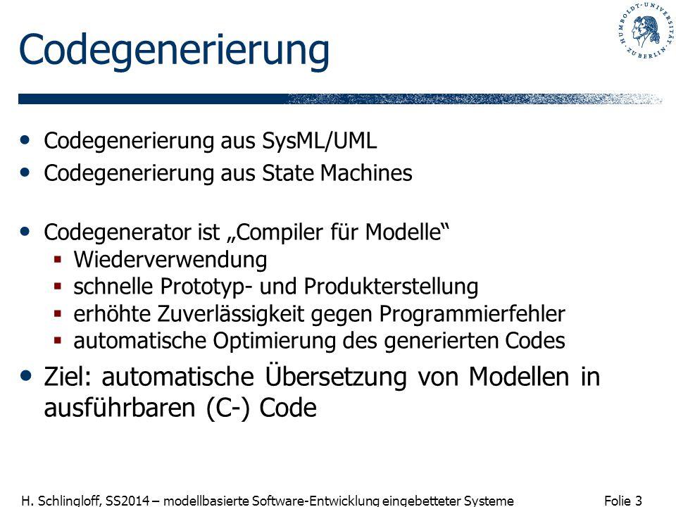 Folie 3 H. Schlingloff, SS2014 – modellbasierte Software-Entwicklung eingebetteter Systeme Codegenerierung Codegenerierung aus SysML/UML Codegenerieru