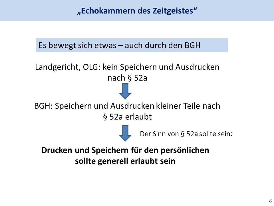"""6 """"Echokammern des Zeitgeistes Es bewegt sich etwas – auch durch den BGH Landgericht, OLG: kein Speichern und Ausdrucken nach § 52a BGH: Speichern und Ausdrucken kleiner Teile nach § 52a erlaubt Drucken und Speichern für den persönlichen sollte generell erlaubt sein Der Sinn von § 52a sollte sein:"""