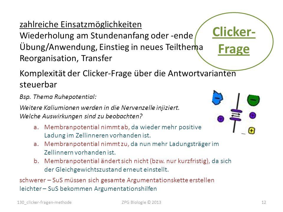 130_clicker-fragen-methodeZPG Biologie © 201312 Komplexität der Clicker-Frage über die Antwortvarianten steuerbar Bsp. Thema Ruhepotential: Weitere Ka