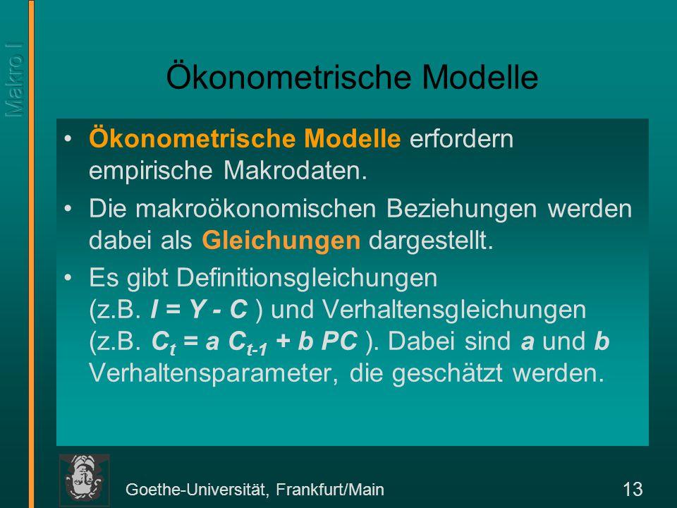 Goethe-Universität, Frankfurt/Main 13 Ökonometrische Modelle Ökonometrische Modelle erfordern empirische Makrodaten. Die makroökonomischen Beziehungen