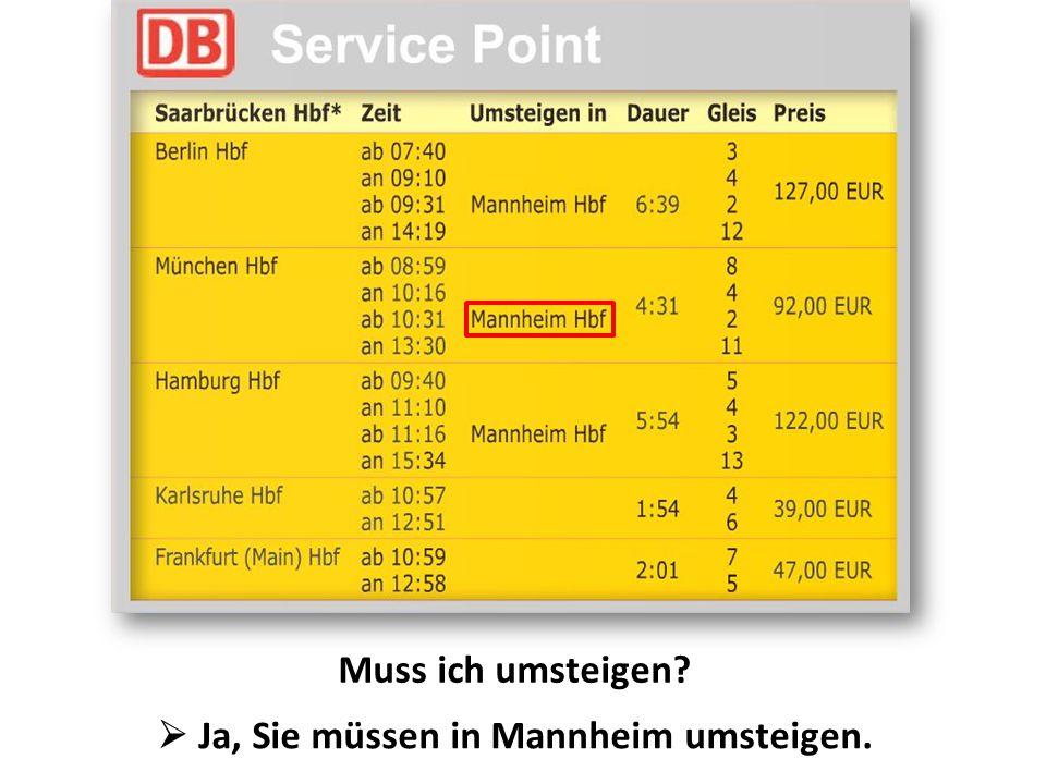 Muss ich umsteigen?  Ja, Sie müssen in Mannheim umsteigen.