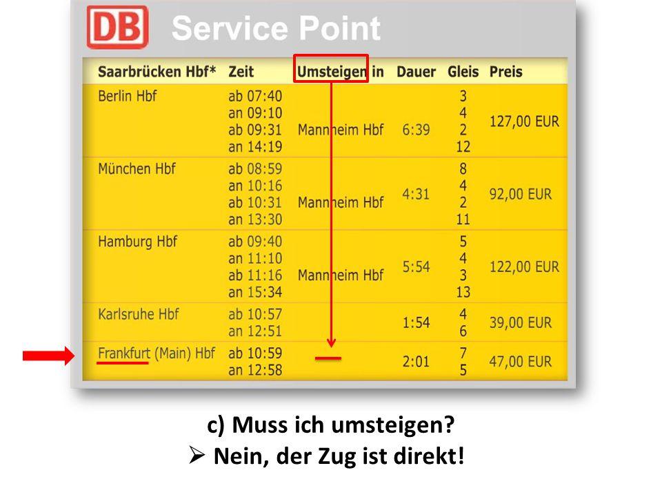 d) Wie lange dauert die Fahrt?  Die Fahrt dauert zwei Stunden und eine Minute.