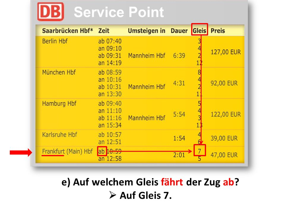 e) Auf welchem Gleis fährt der Zug ab?  Auf Gleis 7.
