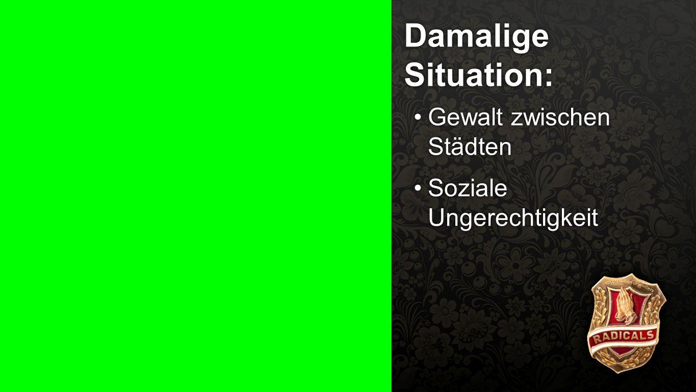 Damalige Situation 2 Damalige Situation: Gewalt zwischen StädtenGewalt zwischen Städten Soziale UngerechtigkeitSoziale Ungerechtigkeit