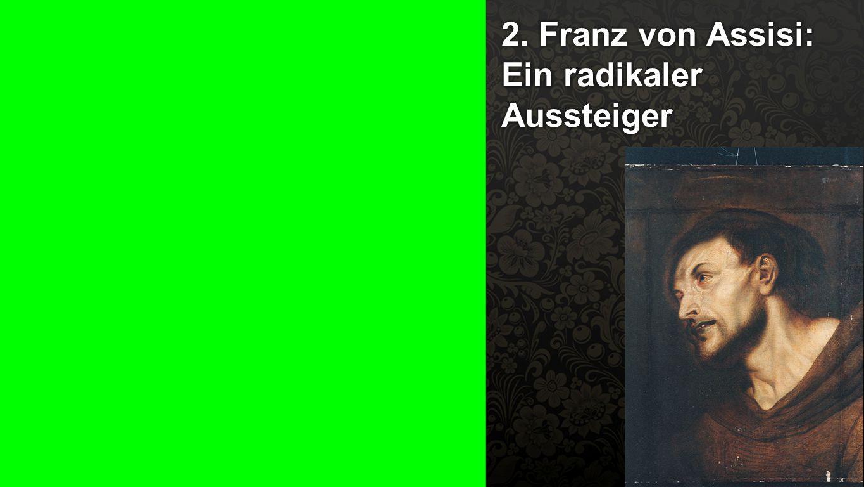 2. Franz von Assisi 2. Franz von Assisi: Ein radikaler Aussteiger