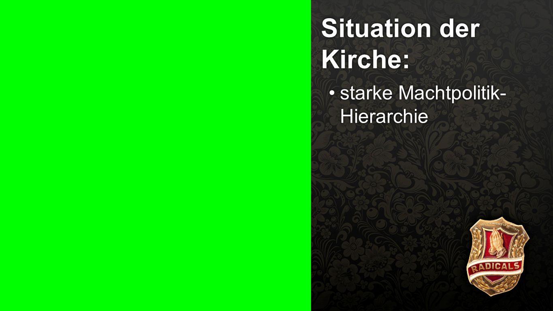 Situation der Kirche 1 Situation der Kirche: starke Machtpolitik- Hierarchiestarke Machtpolitik- Hierarchie