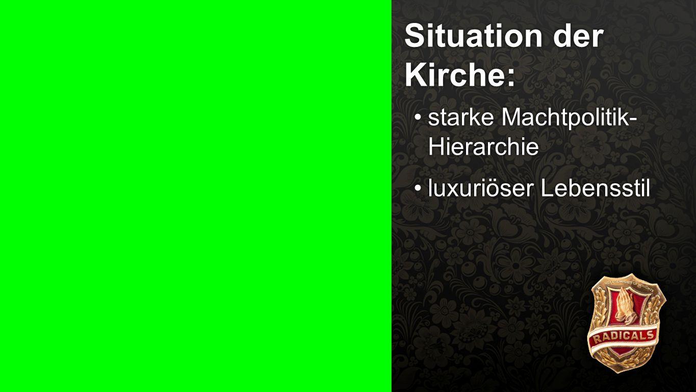 Situation der Kirche 2 Situation der Kirche: starke Machtpolitik- Hierarchiestarke Machtpolitik- Hierarchie luxuriöser Lebensstilluxuriöser Lebensstil