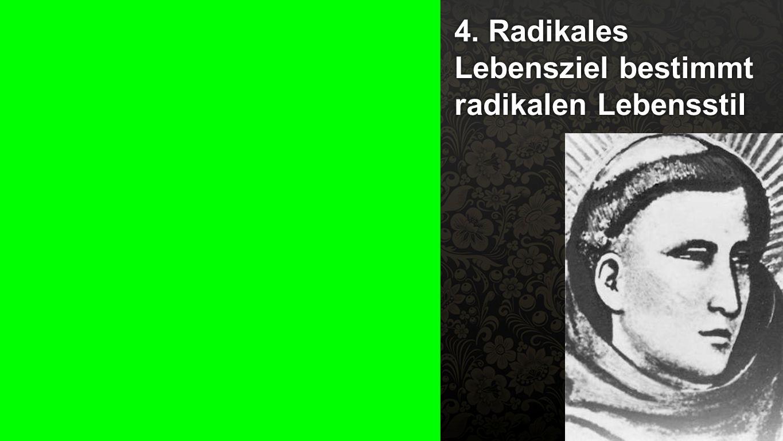 4. Franz von Assisi 4. Radikales Lebensziel bestimmt radikalen Lebensstil