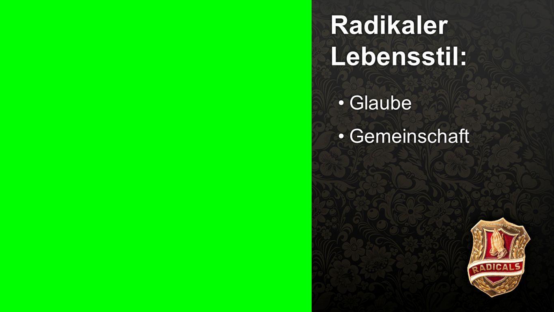 Radikaler Lebensstil 2 Radikaler Lebensstil: GlaubeGlaube GemeinschaftGemeinschaft