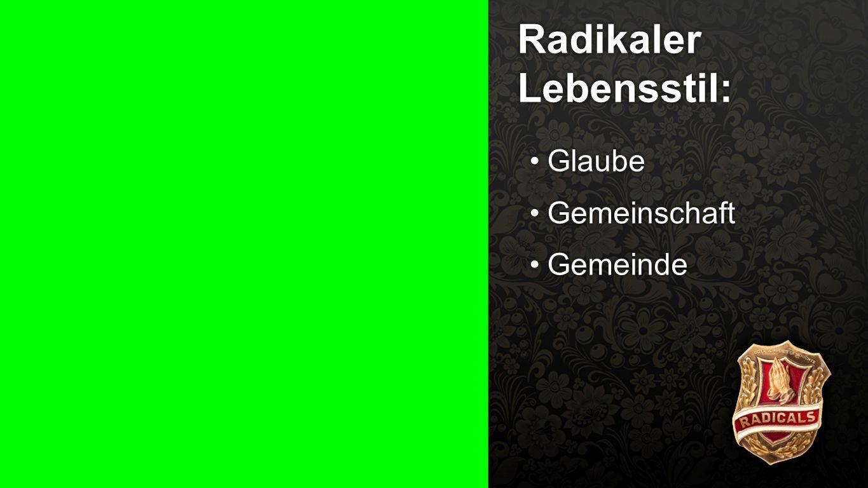 Radikaler Lebensstil 3 Radikaler Lebensstil: GlaubeGlaube GemeinschaftGemeinschaft GemeindeGemeinde