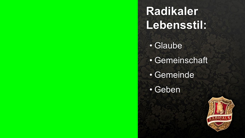 Radikaler Lebensstil 4 Radikaler Lebensstil: GlaubeGlaube GemeinschaftGemeinschaft GemeindeGemeinde GebenGeben