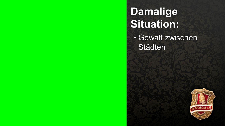 Damalige Situation 1 Damalige Situation: Gewalt zwischen StädtenGewalt zwischen Städten