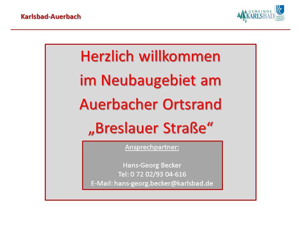 """Karlsbad-Auerbach Herzlich willkommen im Neubaugebiet am Auerbacher Ortsrand """"Breslauer Straße Ansprechpartner: Hans-Georg Becker Tel: 0 72 02/93 04-616 E-Mail: hans-georg.becker@karlsbad.de"""