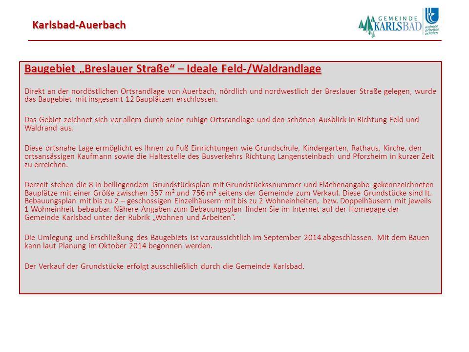 """Karlsbad-Auerbach Baugebiet """"Breslauer Straße – Ideale Feld-/Waldrandlage Direkt an der nordöstlichen Ortsrandlage von Auerbach, nördlich und nordwestlich der Breslauer Straße gelegen, wurde das Baugebiet mit insgesamt 12 Bauplätzen erschlossen."""