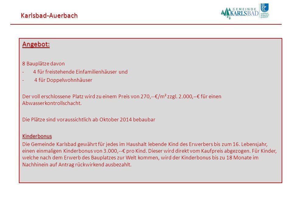 Karlsbad-Auerbach Angebot: 8 Bauplätze davon -4 für freistehende Einfamilienhäuser und - 4 für Doppelwohnhäuser Der voll erschlossene Platz wird zu einem Preis von 270,--€/m² zzgl.