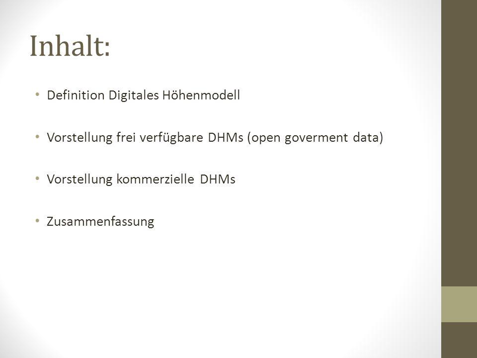 Inhalt: Definition Digitales Höhenmodell Vorstellung frei verfügbare DHMs (open goverment data) Vorstellung kommerzielle DHMs Zusammenfassung