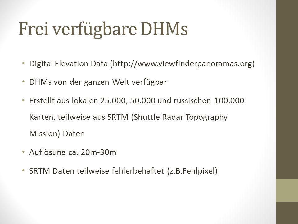 Digital Elevation Data (http://www.viewfinderpanoramas.org) DHMs von der ganzen Welt verfügbar Erstellt aus lokalen 25.000, 50.000 und russischen 100.000 Karten, teilweise aus SRTM (Shuttle Radar Topography Mission) Daten Auflösung ca.
