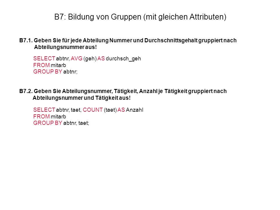 B7: Bildung von Gruppen (mit gleichen Attributen) B7.1. Geben Sie für jede Abteilung Nummer und Durchschnittsgehalt gruppiert nach Abteilungsnummer au