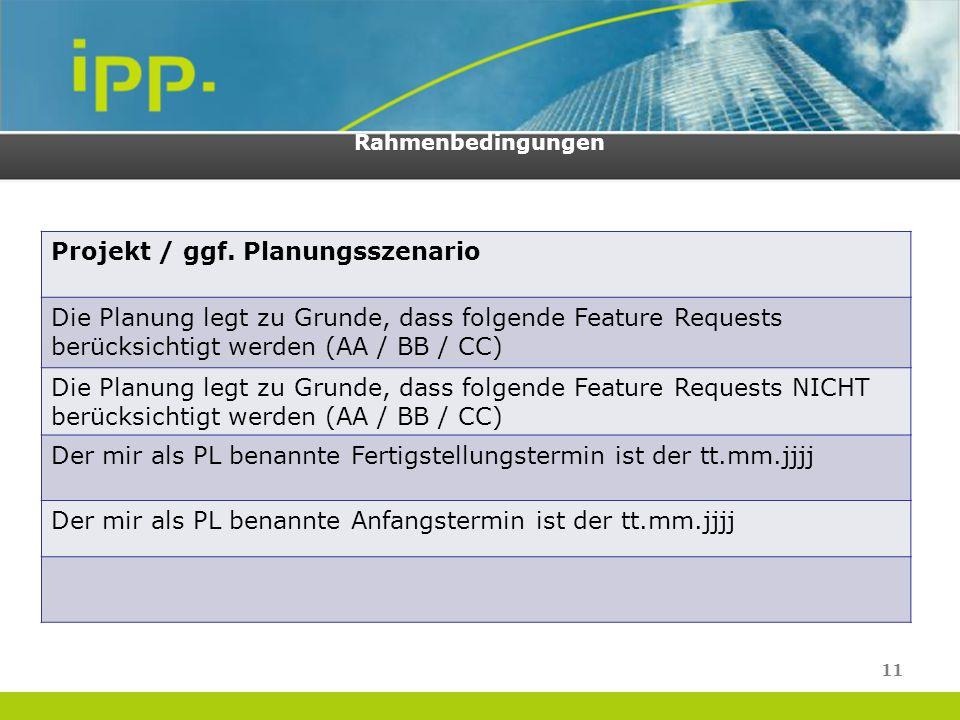 Rahmenbedingungen Projekt / ggf. Planungsszenario Die Planung legt zu Grunde, dass folgende Feature Requests berücksichtigt werden (AA / BB / CC) Die